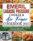 Emeril Lagasse Pressure Cooker & Air Fryer Cookbook 2021: Simple, Yummy and Easy to Follow Recipes for Anyone Who Want to Enjoy Tasty Effortless Dishe Cover Image
