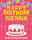 Happy Birthday Sienna - The Big Birthday Activity Book: (Personalized Children's Activity Book) Cover Image