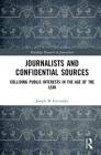 Journalists and Confidential Sources: Colliding Public Interests in the Age of the Leak (Routledge Research in Journalism) Cover Image