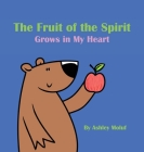 The Fruit of the Spirit Grows in My Heart Cover Image
