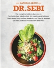 Dr. Sebi: The Complete Guide to Success on The Doctor Sebi Alkaline Diet, 300 Healthy and Delicious Plant Based Easy Recipes, Re Cover Image