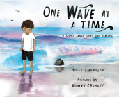 One Wave at a Time: A Story about Grief and Healing Cover Image