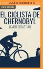 El Ciclista de Chernobyl (Narración En Castellano) Cover Image