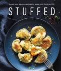 Stuffed: Sweet and Savory Recipes to Wrap, Roll, Fold and Fill Cover Image