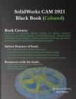 SolidWorks CAM 2021 Black Book (Colored) Cover Image