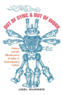 Out of Sync & Out of Work: History and the Obsolescence of Labor in Contemporary Culture Cover Image