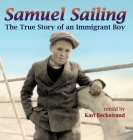 Samuel Sailing: The True Story of an Immigrant Boy (Young American Immigrants #4) Cover Image