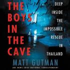 The Boys in the Cave Lib/E: Deep Inside the Impossible Rescue in Thailand Cover Image