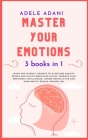 Master Your Emotions: Learn the hidden 7 secrets to overcome anxiety, stress and avoid compulsive eating. Improve your emotional intelligenc Cover Image