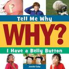 I Have a Bellybutton (Tell Me Why Library) Cover Image