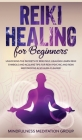 Reiki Healing for Beginners: Unlocking the Secrets of Reiki Self-Healing! Learn Reiki Symbols and Acquire Tips for Reiki Psychic and Reiki Meditati Cover Image