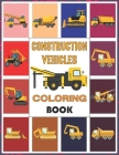 Construction Vehicles Coloring Book: Coloring Books for Boys, Girls, & Kids Ages 2-4 4-8 (Construction Vehicles Coloring Book Gift) Cover Image