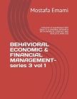 BEHAVIORAL ECONOMIC & FINANCIAL MANAGEMENT-series 3 vol 1: -collection of unpublished-HIGH QUALITY & ORIGINAL RESEARCH WITH EMPIRICAL EVIDENCE AND REA Cover Image