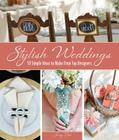 Stylish Weddings: 50 Simple Ideas to Make from Top Designers Cover Image