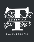 Thomas Family Reunion: Personalized Last Name Monogram Letter T Family Reunion Guest Book, Sign In Book (Family Reunion Keepsakes) Cover Image
