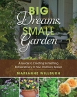Big Dreams, Small Garden: A Guide to Creating Something Extraordinary in Your Ordinary Space Cover Image