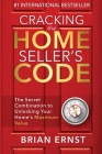 Cracking the Home Seller's Code: The Secret Combination to Unlocking Your Home's Maximum Value Cover Image