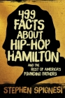 499 Facts about Hip-Hop Hamilton and the Rest of America's Founding Fathers: 499 Facts About Hop-Hop Hamilton and America's First Leaders Cover Image