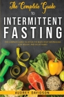 The Complete Guide To Intermittent Fasting: The Complete Guide To Detox The Body, Reset Metabolism, Lose Weight, And Delay Aging. Cover Image