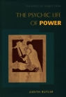 The Psychic Life of Power: Theories in Subjection Cover Image