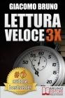 Lettura Veloce 3x: Tecniche di Lettura Rapida, Memoria e Memorizzazione, Apprendimento per Triplicare la Tua Velocità Cover Image