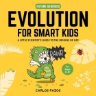 Evolution for Smart Kids: A Little Scientist's Guide to the Origins of Life (Future Geniuses #2) Cover Image