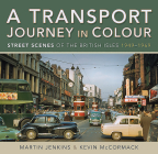 A Transport Journey in Colour: Street Scenes of the British Isles 1949 - 1969 Cover Image