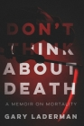 Don't Think About Death: A Memoir on Mortality Cover Image