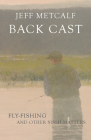 Back Cast: Fly-Fishing and Other Such Matters Cover Image