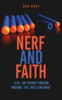 Nerf and Faith: A 30 - Day Journey Through Modding, Tips, Skills And More Cover Image