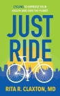 Just Ride: Cycling to Improve Your Health and Save the Planet Cover Image