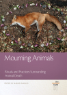 Mourning Animals: Rituals and Practices Surrounding Animal Death Cover Image