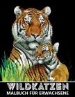 Wildkatzen Malbuch für Erwachsene: Tiger, Löwen, Leoparden, Pumas, Jaguares für Stressabbau und Entspannung - Ausmalbuch für Kinder Cover Image