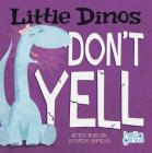 Little Dinos Don't Yell (Hello Genius: Little Dinos) Cover Image