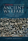 A Sensory History of Ancient Warfare: Reconstructing the Physical Experience of War in the Classical World Cover Image