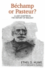 Bechamp or Pasteur?: A Lost Chapter in the History of Biology Cover Image