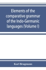 Elements of the comparative grammar of the Indo-Germanic languages. A concise exposition of the history of Sanskrit, Old Iranian (Avestic and Old Pers Cover Image