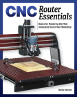 Cnc Router Essentials: The Basics for Mastering the Most Innovative Tool in Your Workshop Cover Image