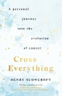 Cross Everything: A personal journey into the evolution of cancer Cover Image