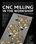 CNC Milling in the Workshop (Crowood Metalworking Guides) Cover Image