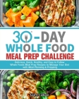 30-Day Whole Foods Meal Prep Challenge: Delicious, Quick, Healthy, and Easy to Follow Whole Foods Meal Prep Recipes to Manage Your Diet with Meal Plan Cover Image