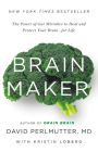 Brain Maker Lib/E: The Power of Gut Microbes to Heal and Protect Your Brainfor Life Cover Image