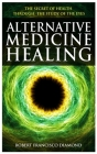 Alternative Medicine Healing: The secret of health through the study of the eyes Cover Image