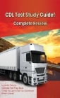 CDL Test Study Guide! Ultimate Test Prep Book to Help You Learn & Get Your Commercial Driver's License: Complete Review Study Guide Cover Image