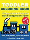 Toddler Coloring Books Ages 1-3: Coloring Book for Toddlers: Simple & Easy Big Pictures Trucks, Trains, Tractors, Planes and Cars Coloring Book for Ki Cover Image