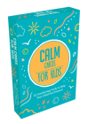 Calm Cards for Kids: 52 Comforting Cards to Help Your Child Feel Chilled Cover Image