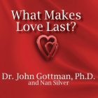 What Makes Love Last? Lib/E: How to Build Trust and Avoid Betrayal Cover Image