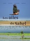 Les Ailes Du Sahel: Zones Humides Et Oiseaux Migrateurs Dans Un Environnement En Mutation Cover Image