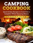 Camping Cookbook: Quick & Easy Recipes to Cook Over a Campfire While En-joying Nature Cover Image