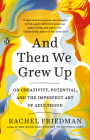 And Then We Grew Up: On Creativity, Potential, and the Imperfect Art of Adulthood Cover Image